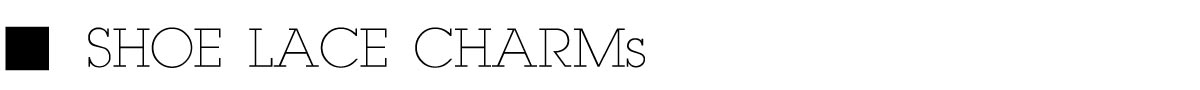 SHOE-LACE-CHARMS
